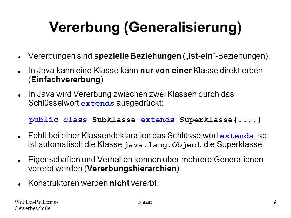 """Walther-Rathenau- Gewerbeschule Nazar9 Vererbung (Generalisierung) Vererbungen sind spezielle Beziehungen (""""ist-ein""""-Beziehungen). In Java kann eine K"""