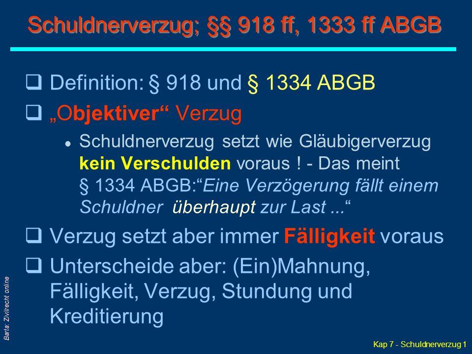 """Kap 7 - Schuldnerverzug 1 Barta: Zivilrecht online Schuldnerverzug; §§ 918 ff, 1333 ff ABGB qDefinition: § 918 und § 1334 ABGB q""""Objektiver Verzug l Schuldnerverzug setzt wie Gläubigerverzug kein Verschulden voraus ."""