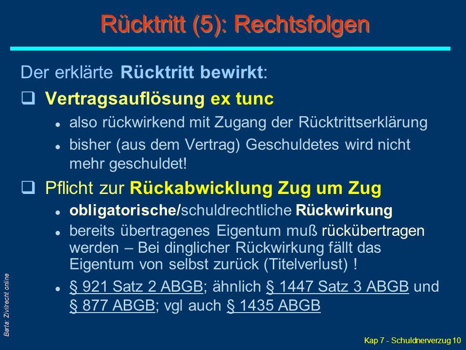 Kap 7 - Schuldnerverzug 10 Barta: Zivilrecht online Der erklärte Rücktritt bewirkt: qVertragsauflösung ex tunc l also rückwirkend mit Zugang der Rückt