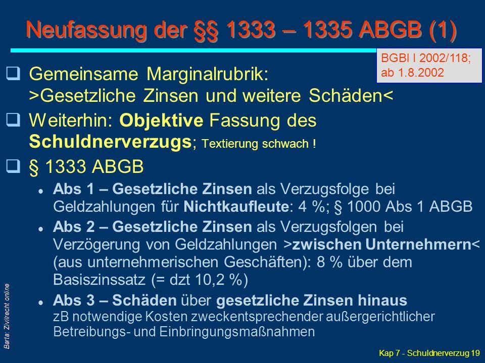 Kap 7 - Schuldnerverzug 19 Barta: Zivilrecht online Neufassung der §§ 1333 – 1335 ABGB (1) qGemeinsame Marginalrubrik: >Gesetzliche Zinsen und weitere Schäden< qWeiterhin: Objektive Fassung des Schuldnerverzugs ; Textierung schwach .