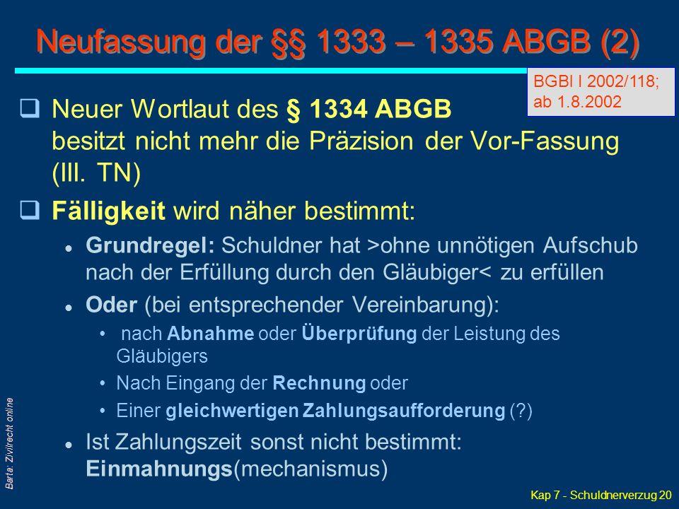 Kap 7 - Schuldnerverzug 20 Barta: Zivilrecht online Neufassung der §§ 1333 – 1335 ABGB (2) qNeuer Wortlaut des § 1334 ABGB besitzt nicht mehr die Präzision der Vor-Fassung (III.
