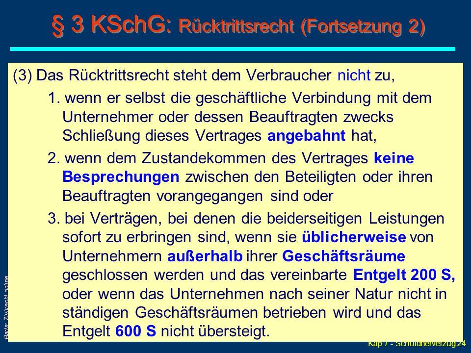 Kap 7 - Schuldnerverzug 24 Barta: Zivilrecht online (3) Das Rücktrittsrecht steht dem Verbraucher nicht zu, 1. wenn er selbst die geschäftliche Verbin