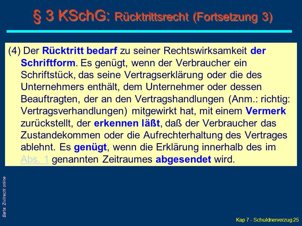 Kap 7 - Schuldnerverzug 25 Barta: Zivilrecht online (4) Der Rücktritt bedarf zu seiner Rechtswirksamkeit der Schriftform. Es genügt, wenn der Verbrauc