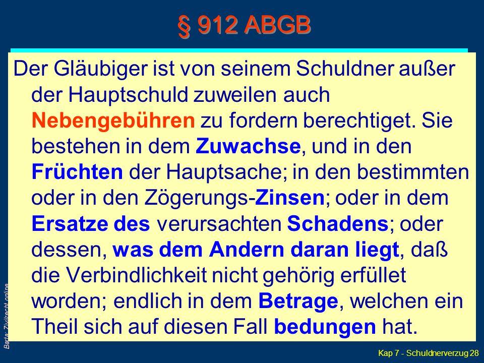 Kap 7 - Schuldnerverzug 28 Barta: Zivilrecht online Der Gläubiger ist von seinem Schuldner außer der Hauptschuld zuweilen auch Nebengebühren zu forder