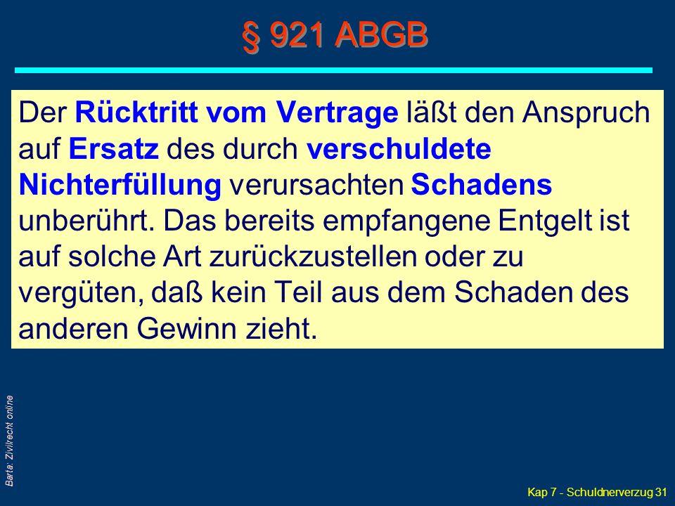 Kap 7 - Schuldnerverzug 31 Barta: Zivilrecht online § 921 ABGB Der Rücktritt vom Vertrage läßt den Anspruch auf Ersatz des durch verschuldete Nichterf