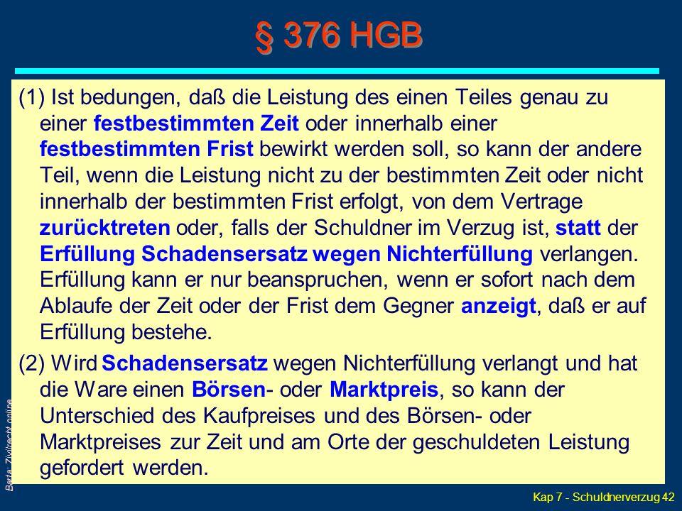 Kap 7 - Schuldnerverzug 42 Barta: Zivilrecht online § 376 HGB (1) Ist bedungen, daß die Leistung des einen Teiles genau zu einer festbestimmten Zeit o