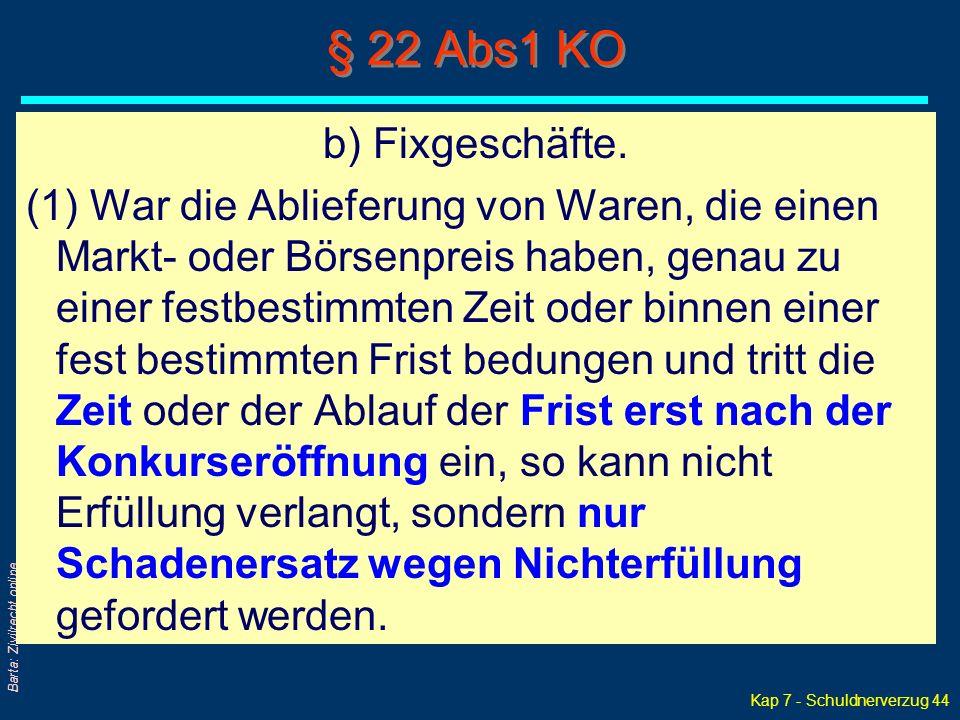 Kap 7 - Schuldnerverzug 44 Barta: Zivilrecht online § 22 Abs1 KO b) Fixgeschäfte. (1) War die Ablieferung von Waren, die einen Markt- oder Börsenpreis