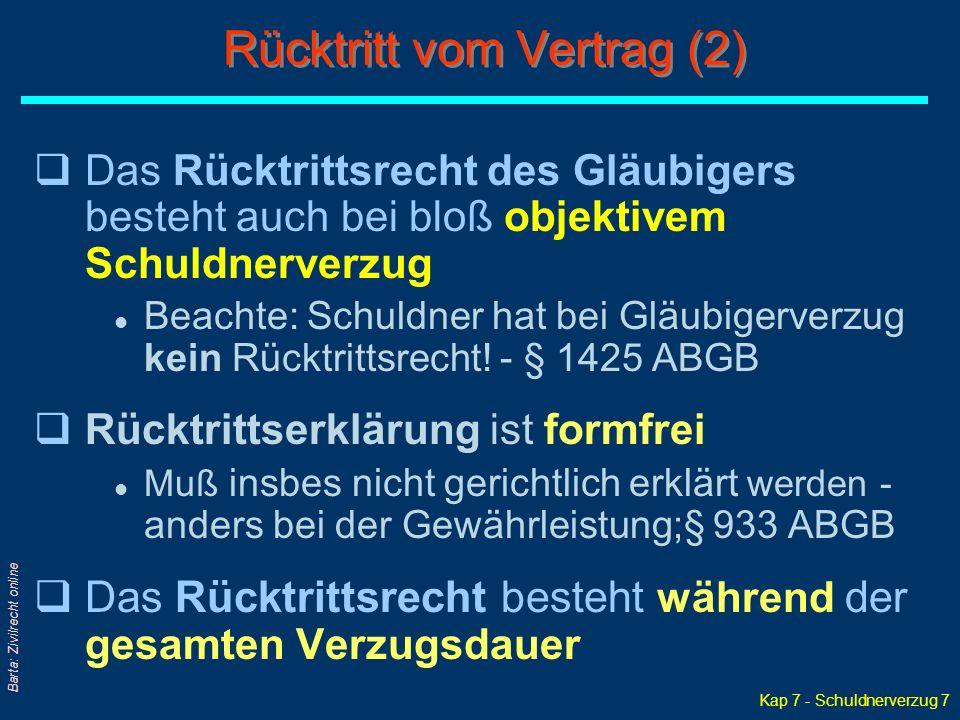 Kap 7 - Schuldnerverzug 7 Barta: Zivilrecht online qDas Rücktrittsrecht des Gläubigers besteht auch bei bloß objektivem Schuldnerverzug l Beachte: Sch