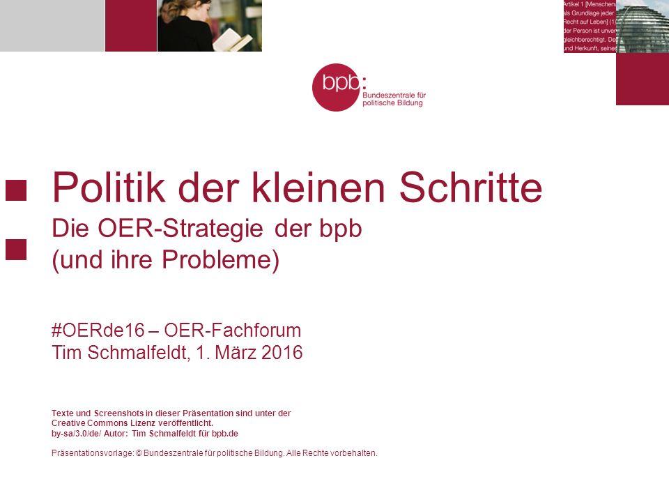 Politik der kleinen Schritte Die OER-Strategie der bpb (und ihre Probleme) #OERde16 – OER-Fachforum Tim Schmalfeldt, 1.