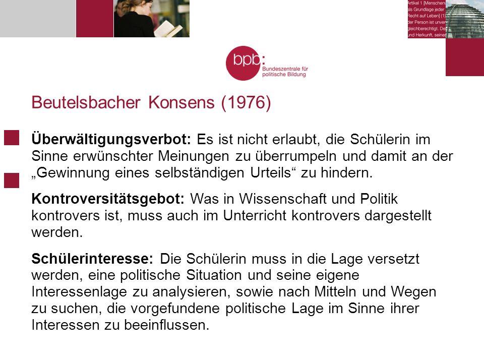 """Beutelsbacher Konsens (1976) Überwältigungsverbot: Es ist nicht erlaubt, die Schülerin im Sinne erwünschter Meinungen zu überrumpeln und damit an der """"Gewinnung eines selbständigen Urteils zu hindern."""