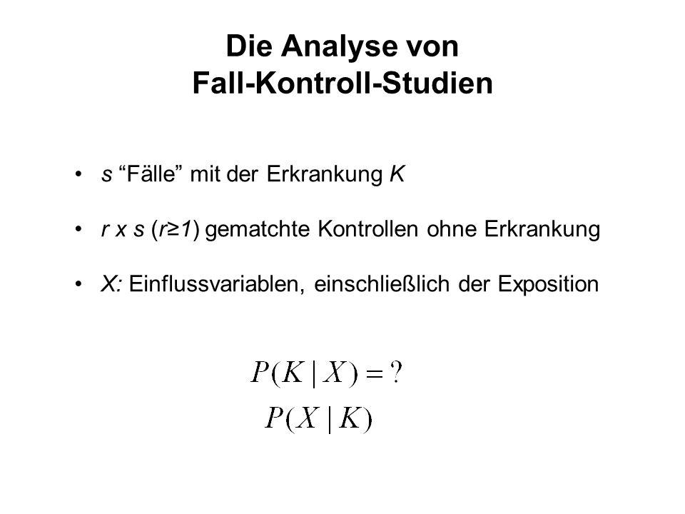 Die Analyse von Fall-Kontroll-Studien s Fälle mit der Erkrankung K r x s (r≥1) gematchte Kontrollen ohne Erkrankung X: Einflussvariablen, einschließlich der Exposition