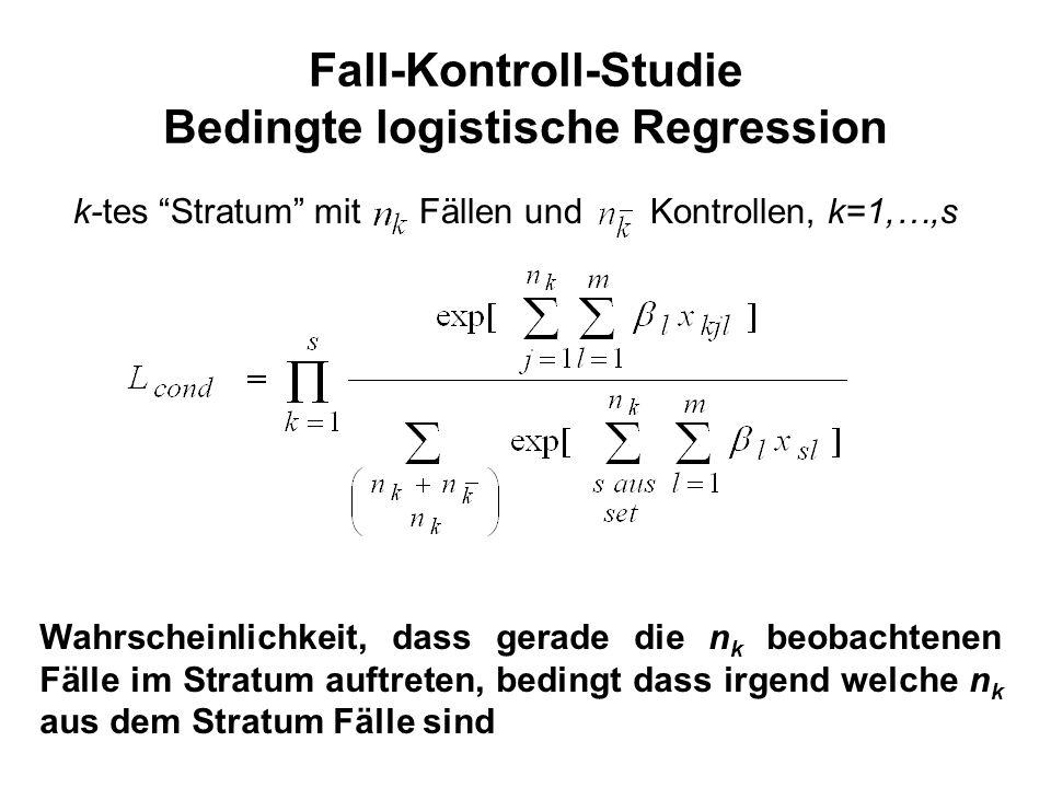 Fall-Kontroll-Studie Bedingte logistische Regression k-tes Stratum mit Fällen und Kontrollen, k=1,…,s Wahrscheinlichkeit, dass gerade die n k beobachtenen Fälle im Stratum auftreten, bedingt dass irgend welche n k aus dem Stratum Fälle sind