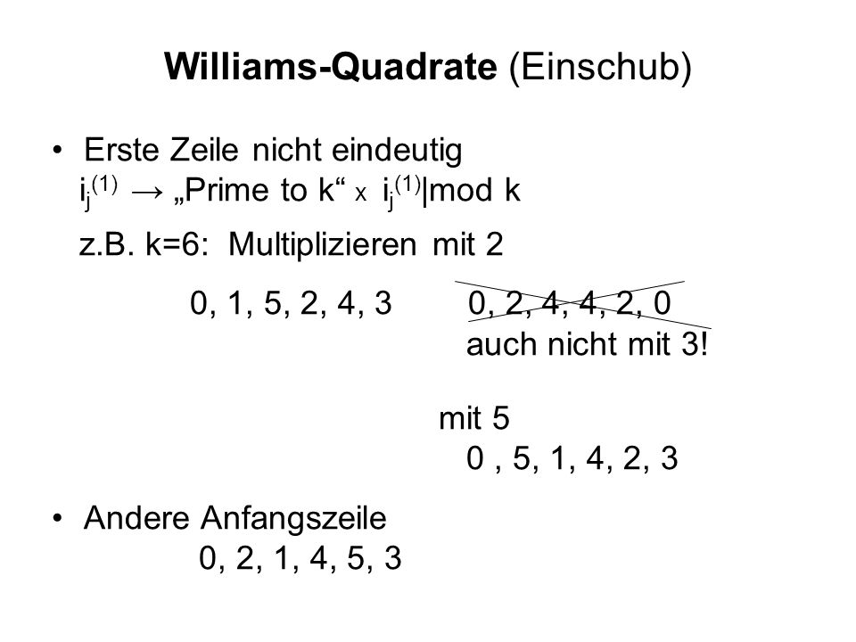 Konstruktion eines Williams-Quadrats k=6 0A0A 1B1B 5F5F 2C2C 4E4E 3D3D 120354 231405 342510 453021 504132 +1|mod 6 1 4 3 2 5