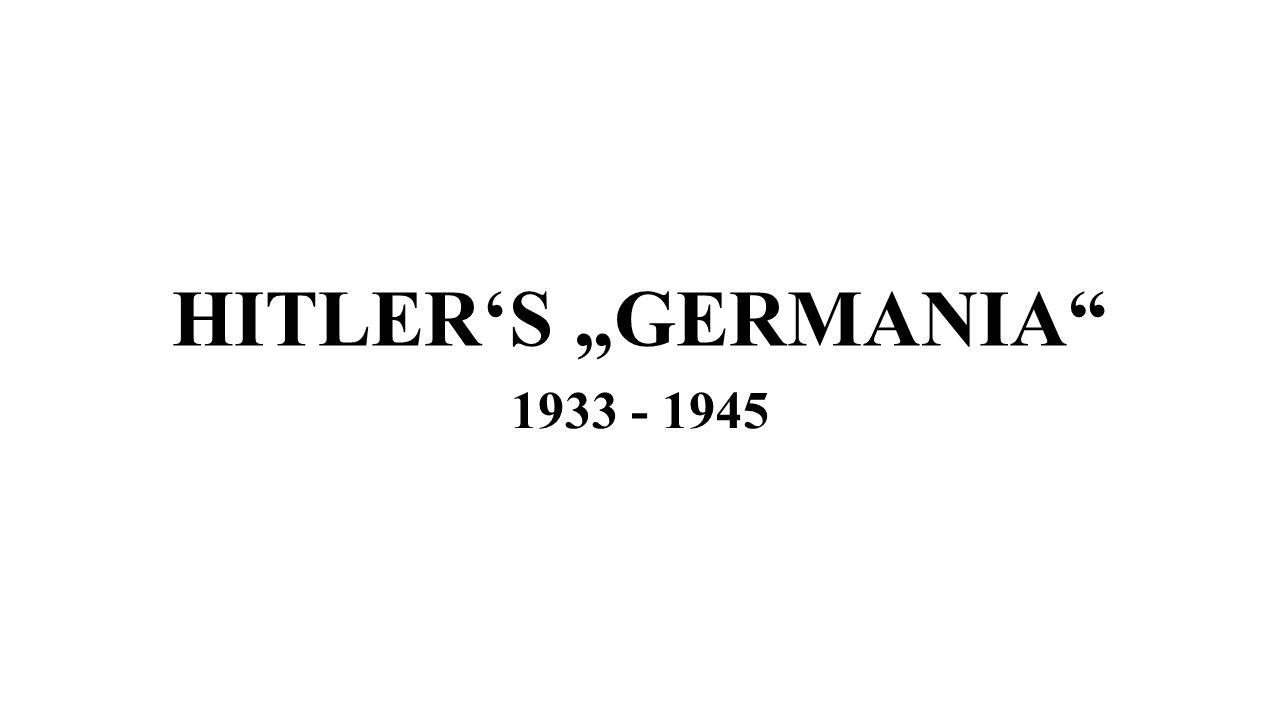 "HITLER'S ""GERMANIA"" 1933 - 1945"