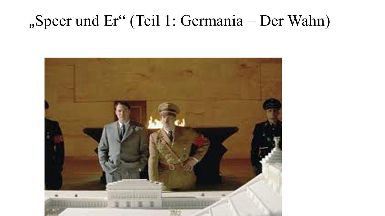 """"""" Speer und Er"""" (Teil 1: Germania – Der Wahn)"""