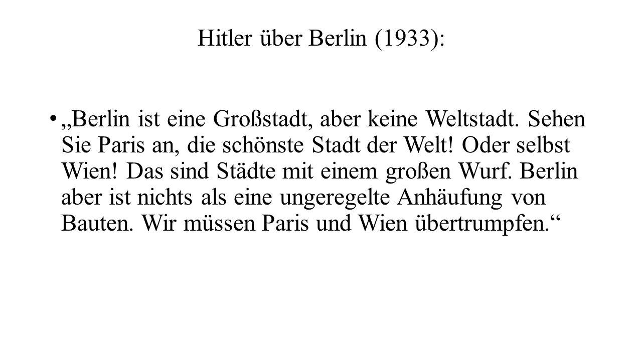 """Hitler über Berlin (1933): """"Berlin ist eine Großstadt, aber keine Weltstadt. Sehen Sie Paris an, die schönste Stadt der Welt! Oder selbst Wien! Das si"""