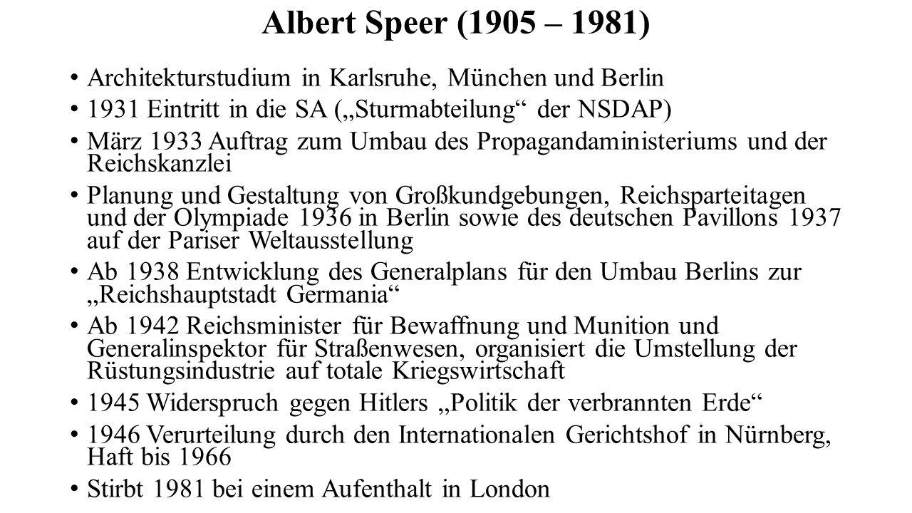 """Albert Speer (1905 – 1981) Architekturstudium in Karlsruhe, München und Berlin 1931 Eintritt in die SA (""""Sturmabteilung"""" der NSDAP) März 1933 Auftrag"""