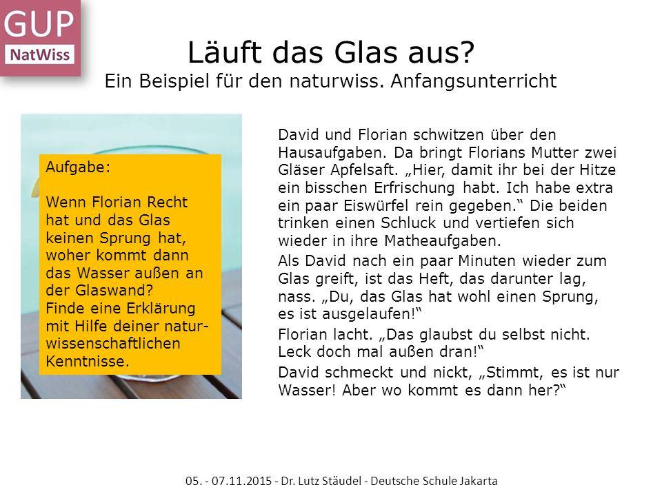 Läuft das Glas aus? Ein Beispiel für den naturwiss. Anfangsunterricht David und Florian schwitzen über den Hausaufgaben. Da bringt Florians Mutter zwe