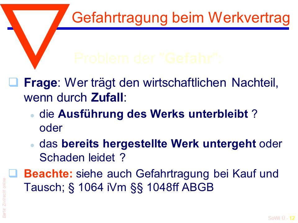SoWi Ü - 12 Barta: Zivilrecht online Gefahrtragung beim Werkvertrag Problem der Gefahr : qFrage: Wer trägt den wirtschaftlichen Nachteil, wenn durch Zufall: l die Ausführung des Werks unterbleibt .