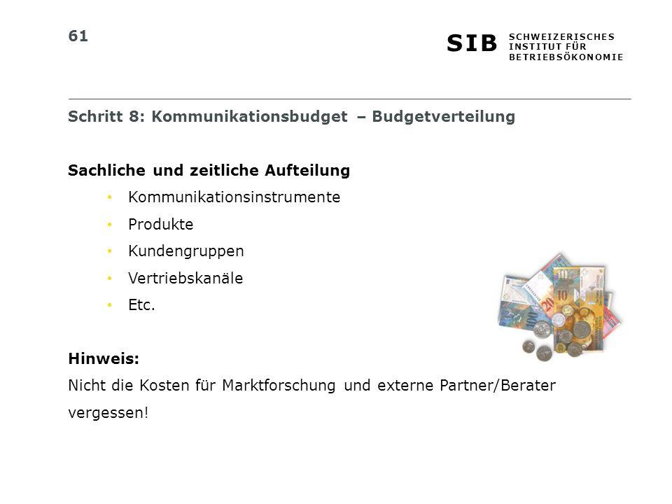 61 S I BS I B S C H W E I Z E R I S C H E S I N S T I T U T F Ü R B E T R I E B S Ö K O N O M I E Schritt 8: Kommunikationsbudget – Budgetverteilung S