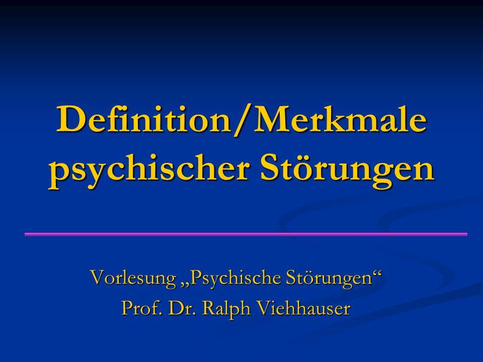 """Definition/Merkmale psychischer Störungen Vorlesung """"Psychische Störungen"""" Prof. Dr. Ralph Viehhauser"""