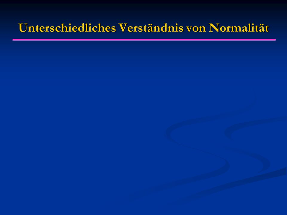 Unterschiedliches Verständnis von Normalität