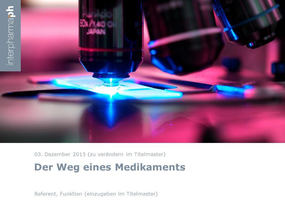 Der Weg eines Medikaments Referent, Funktion (einzugeben im Titelmaster) 03.