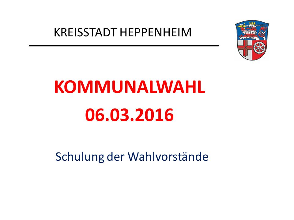 KREISSTADT HEPPENHEIM KOMMUNALWAHL 06.03.2016 Schulung der Wahlvorstände
