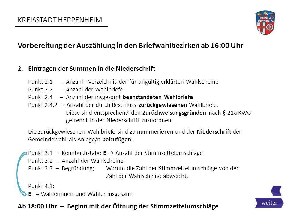 KREISSTADT HEPPENHEIM Vorbereitung der Auszählung in den Briefwahlbezirken ab 16:00 Uhr Punkt 2.1 – Anzahl - Verzeichnis der für ungültig erklärten Wa