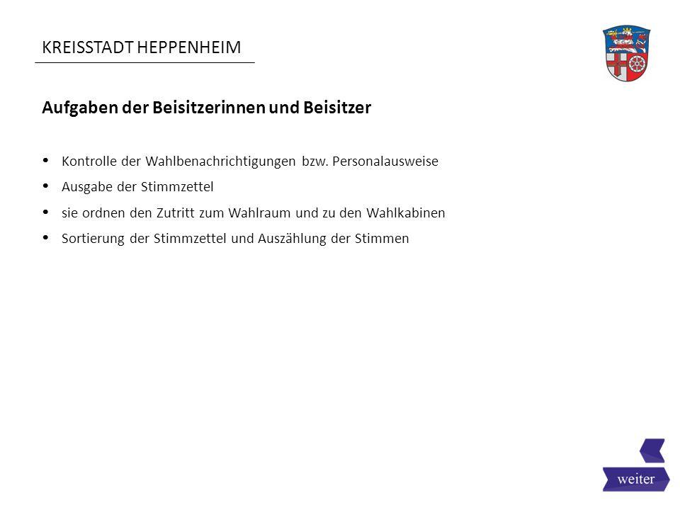 KREISSTADT HEPPENHEIM Aufgaben der Beisitzerinnen und Beisitzer  Kontrolle der Wahlbenachrichtigungen bzw. Personalausweise  Ausgabe der Stimmzettel