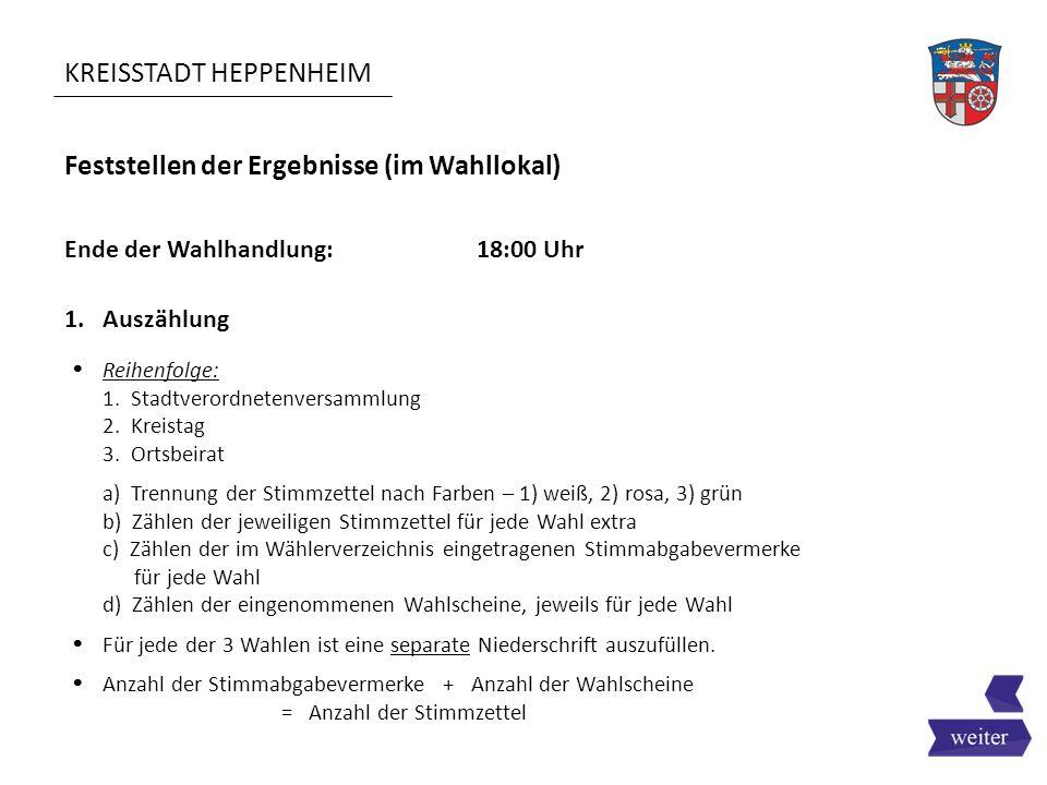 KREISSTADT HEPPENHEIM Feststellen der Ergebnisse (im Wahllokal)  Reihenfolge: 1. Stadtverordnetenversammlung 2. Kreistag 3. Ortsbeirat a) Trennung de