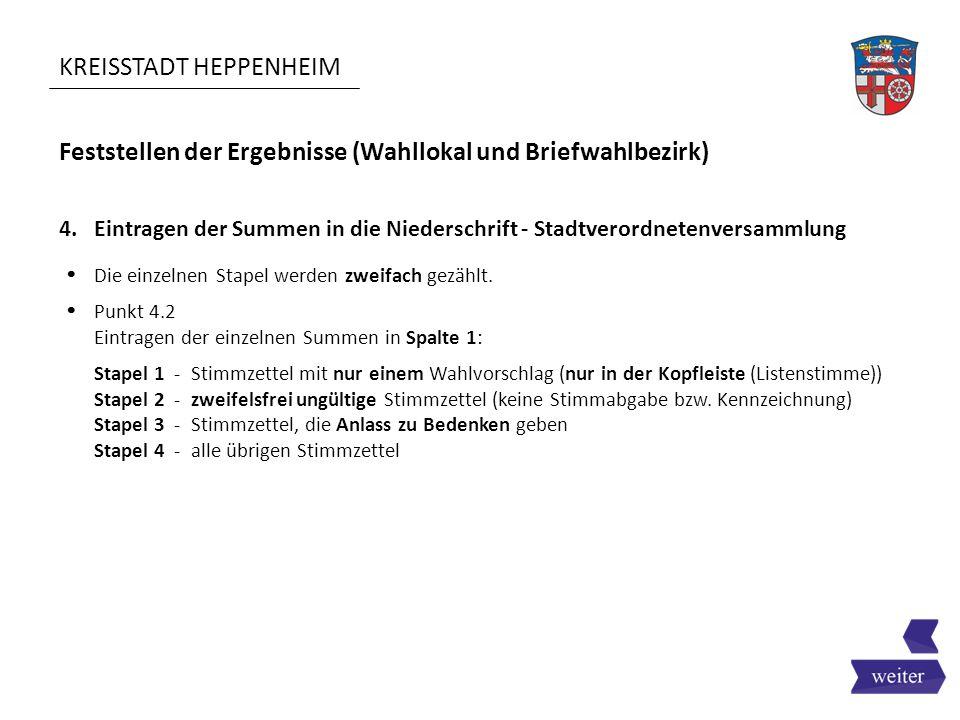 KREISSTADT HEPPENHEIM Feststellen der Ergebnisse (Wahllokal und Briefwahlbezirk)  Die einzelnen Stapel werden zweifach gezählt.  Punkt 4.2 Eintragen