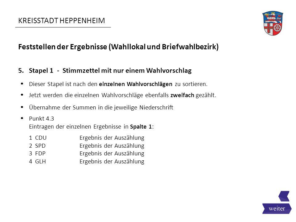 KREISSTADT HEPPENHEIM Feststellen der Ergebnisse (Wahllokal und Briefwahlbezirk) 5. Stapel 1 - Stimmzettel mit nur einem Wahlvorschlag  Dieser Stapel
