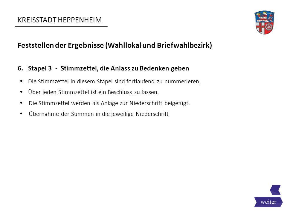 KREISSTADT HEPPENHEIM Feststellen der Ergebnisse (Wahllokal und Briefwahlbezirk) 6. Stapel 3 - Stimmzettel, die Anlass zu Bedenken geben  Die Stimmze