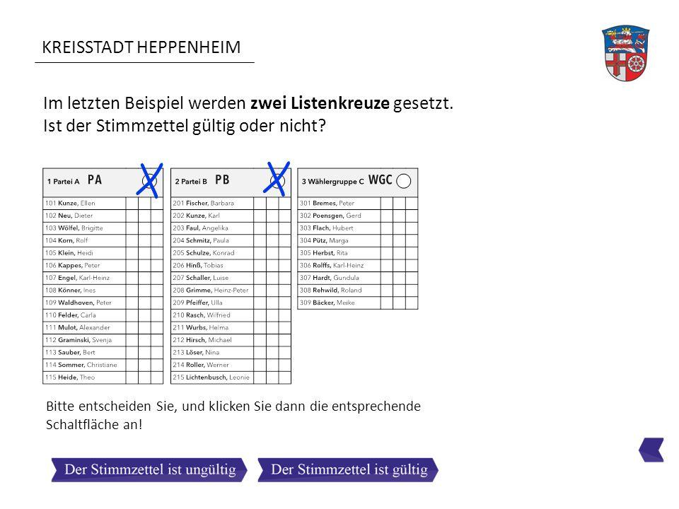 KREISSTADT HEPPENHEIM Im letzten Beispiel werden zwei Listenkreuze gesetzt. Ist der Stimmzettel gültig oder nicht? Bitte entscheiden Sie, und klicken