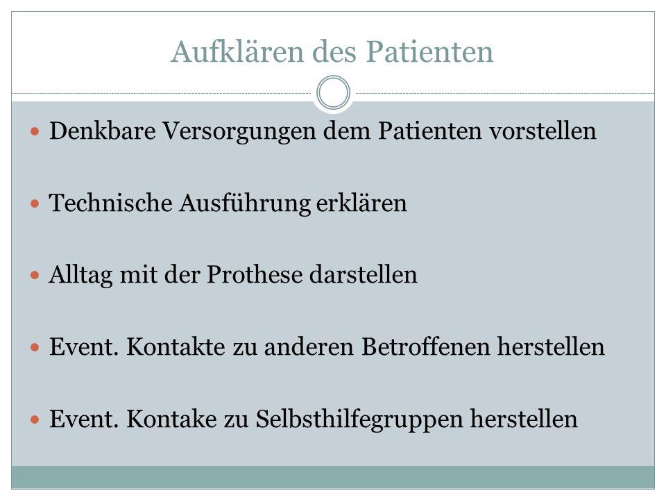 Aufklären des Patienten Denkbare Versorgungen dem Patienten vorstellen Technische Ausführung erklären Alltag mit der Prothese darstellen Event. Kontak