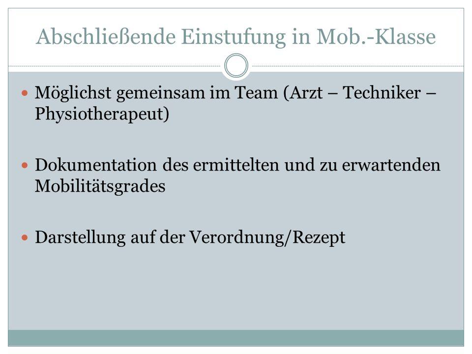 Abschließende Einstufung in Mob.-Klasse Möglichst gemeinsam im Team (Arzt – Techniker – Physiotherapeut) Dokumentation des ermittelten und zu erwarten