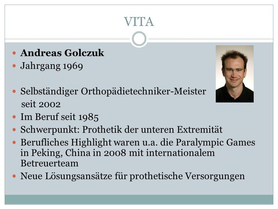 VITA Andreas Golczuk Jahrgang 1969 Selbständiger Orthopädietechniker-Meister seit 2002 Im Beruf seit 1985 Schwerpunkt: Prothetik der unteren Extremitä