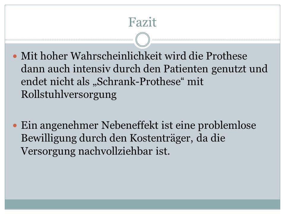 """Fazit Mit hoher Wahrscheinlichkeit wird die Prothese dann auch intensiv durch den Patienten genutzt und endet nicht als """"Schrank-Prothese"""" mit Rollstu"""