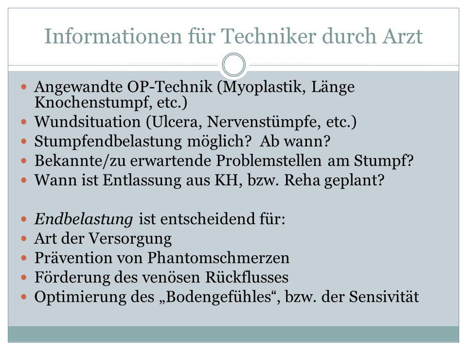 Informationen für Techniker durch Arzt Angewandte OP-Technik (Myoplastik, Länge Knochenstumpf, etc.) Wundsituation (Ulcera, Nervenstümpfe, etc.) Stump