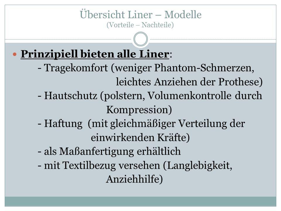 Übersicht Liner – Modelle (Vorteile – Nachteile) Prinzipiell bieten alle Liner: - Tragekomfort (weniger Phantom-Schmerzen, leichtes Anziehen der Proth