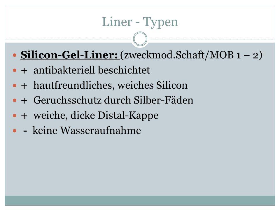 Liner - Typen Silicon-Gel-Liner: (zweckmod.Schaft/MOB 1 – 2) + antibakteriell beschichtet + hautfreundliches, weiches Silicon + Geruchsschutz durch Si