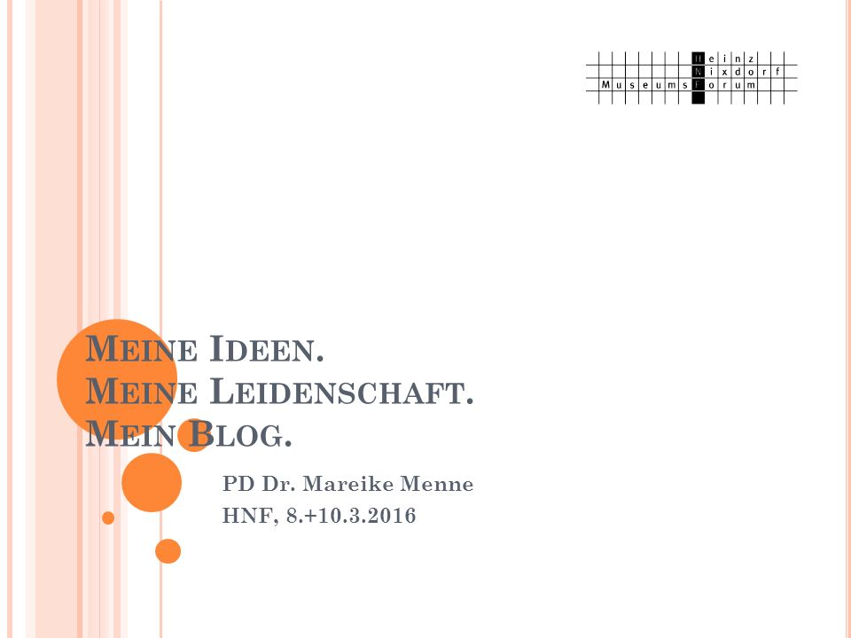 M EINE I DEEN. M EINE L EIDENSCHAFT. M EIN B LOG. PD Dr. Mareike Menne HNF, 8.+10.3.2016