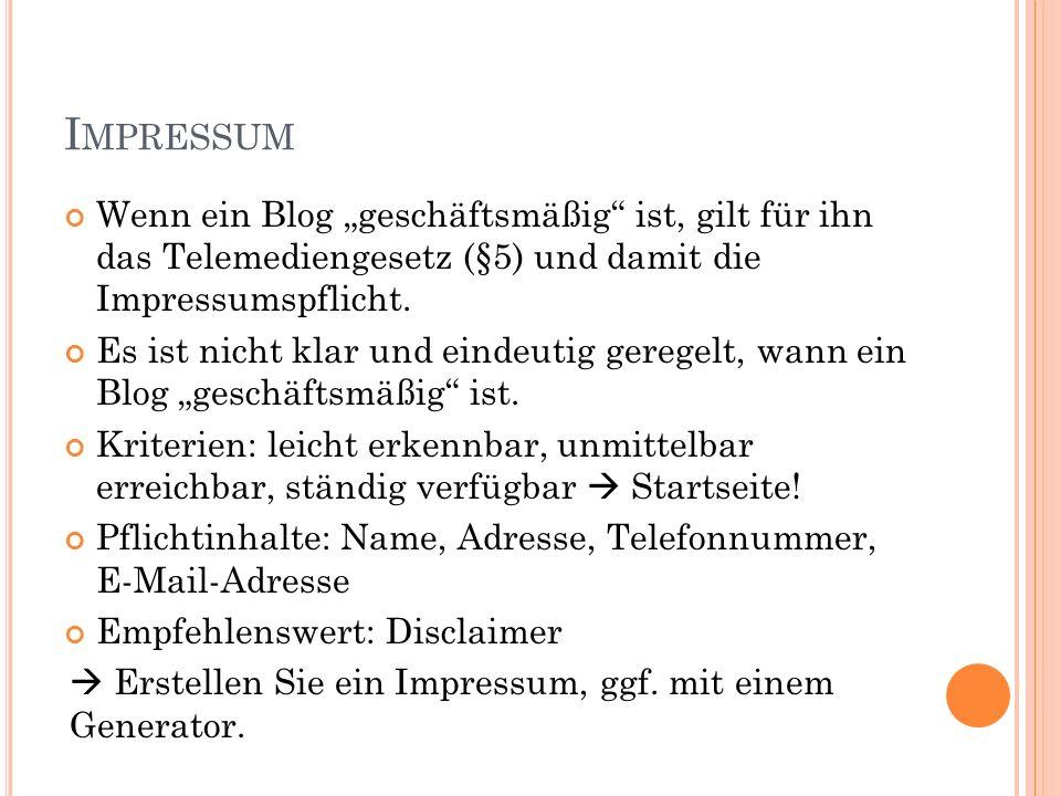 """I MPRESSUM Wenn ein Blog """"geschäftsmäßig"""" ist, gilt für ihn das Telemediengesetz (§5) und damit die Impressumspflicht. Es ist nicht klar und eindeutig"""