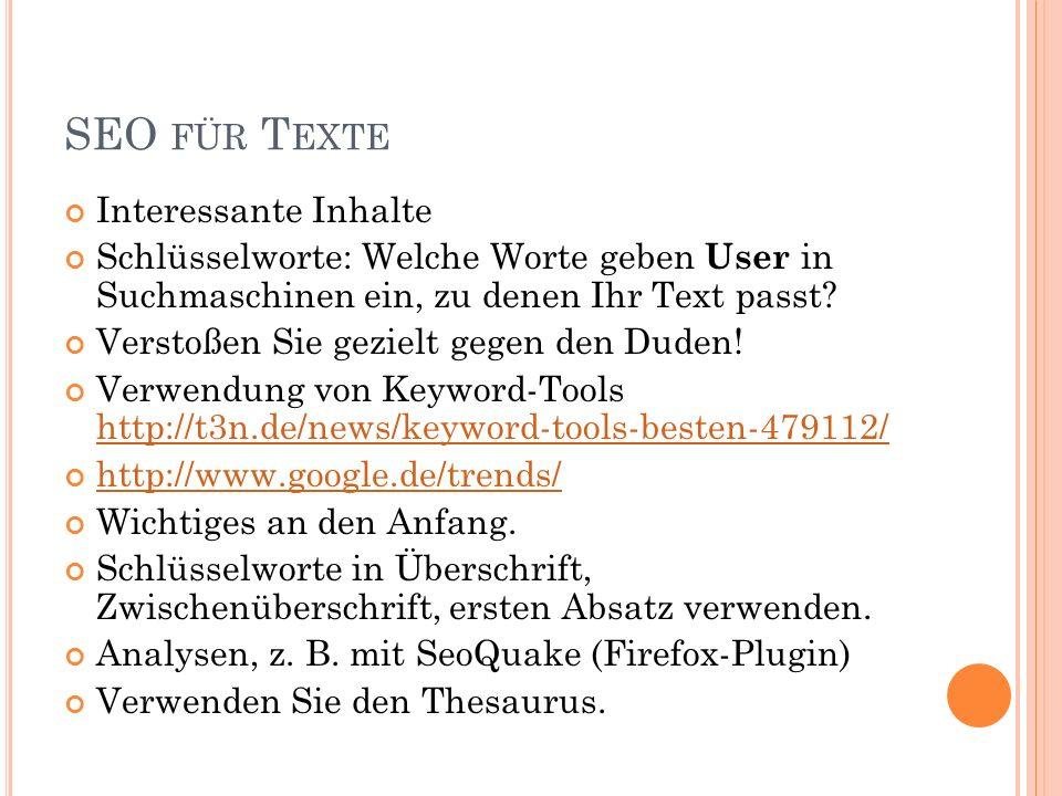 SEO FÜR T EXTE Interessante Inhalte Schlüsselworte: Welche Worte geben User in Suchmaschinen ein, zu denen Ihr Text passt? Verstoßen Sie gezielt gegen