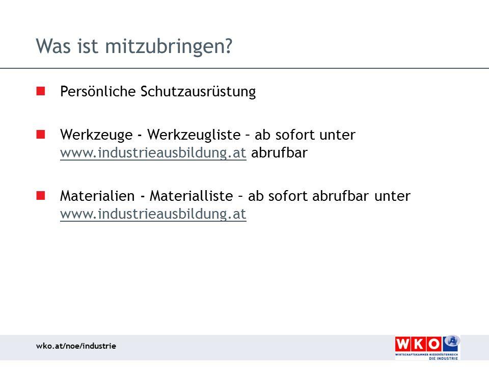 wko.at/noe/industrie Was ist mitzubringen? Persönliche Schutzausrüstung Werkzeuge - Werkzeugliste – ab sofort unter www.industrieausbildung.at abrufba