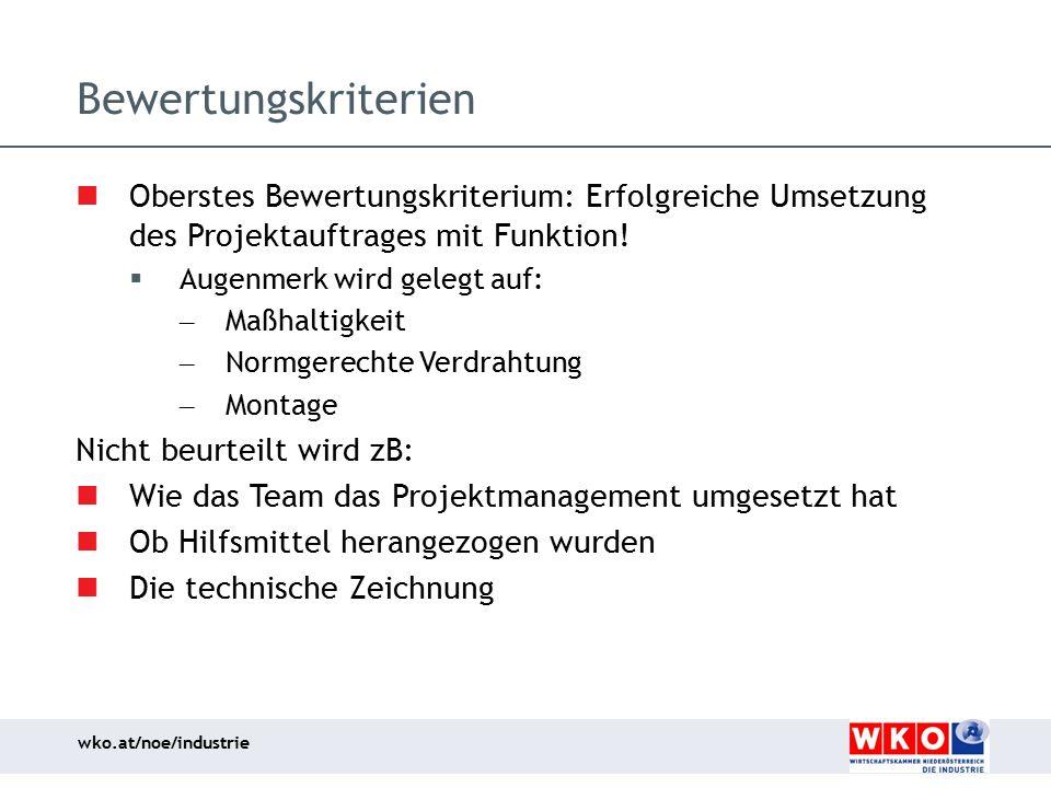 wko.at/noe/industrie Bewertungskriterien Oberstes Bewertungskriterium: Erfolgreiche Umsetzung des Projektauftrages mit Funktion!  Augenmerk wird gele