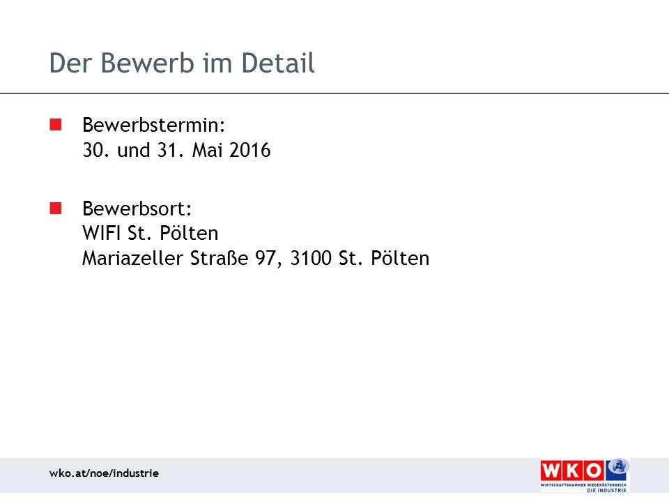 wko.at/noe/industrie Der Bewerb im Detail Bewerbstermin: 30. und 31. Mai 2016 Bewerbsort: WIFI St. Pölten Mariazeller Straße 97, 3100 St. Pölten