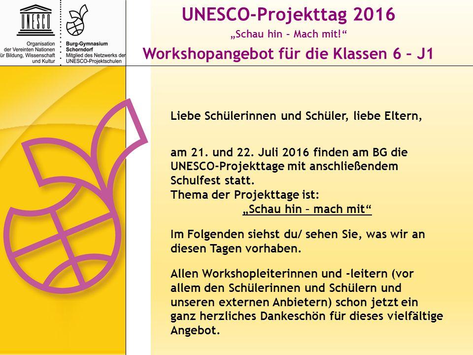 """UNESCO-Projekttag 2016 """"Schau hin – Mach mit! Workshopangebot für die Klassen 6 – J1 Liebe Schülerinnen und Schüler, liebe Eltern, am 21."""