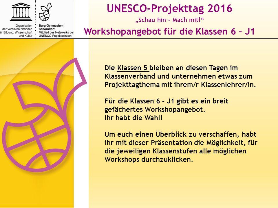 """UNESCO-Projekttag 2016 """"Schau hin – Mach mit! Workshopangebot für die Klassen 6 – J1 Die Klassen 5 bleiben an diesen Tagen im Klassenverband und unternehmen etwas zum Projekttagthema mit ihrem/r Klassenlehrer/in."""